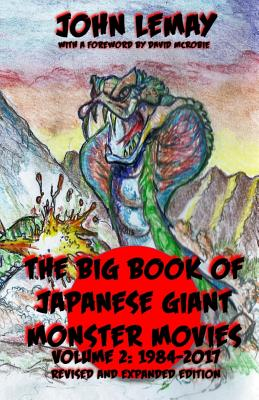 The Big Book of Japanese Giant Monster Movies Vol 2: 1984-2014 - McRobie, David, and Lemay, John