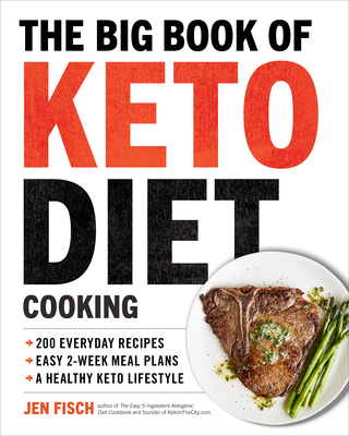 The Big Book of Ketogenic Diet Cooking: 200 Everyday Recipes and Easy 2-Week Meal Plans for a Healthy Keto Lifestyle - Fisch, Jen, and Smith, Julie (Foreword by)
