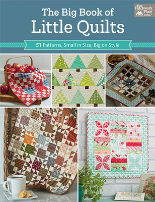 The Big Book of Little Quilts: 51 Patterns, Small in Size, Big on Style - That Patchwork Place