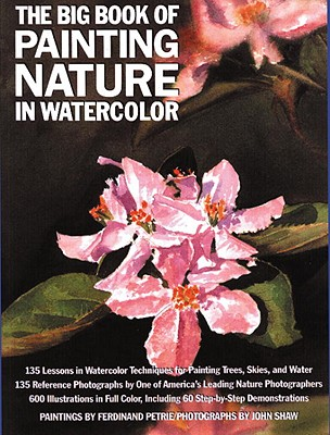 The Big Book of Painting Nature in Watercolor - Petrie, Ferdinand, and Shaw, John, and Shaw, John (Photographer)