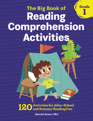 The Big Book of Reading Comprehension Activities, Grade 1: 120 Activities for After-School and Summer Reading Fun - Braun, Hannah