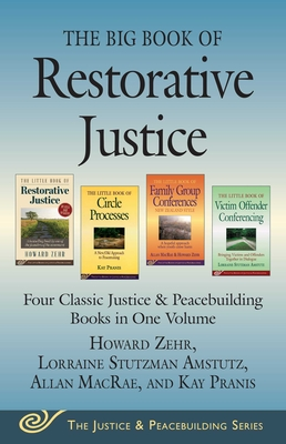 The Big Book of Restorative Justice: Four Classic Justice & Peacebuilding Books in One Volume - Zehr, Howard, and MacRae, Allan, and Pranis, Kay