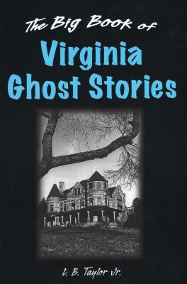 The Big Book of Virginia Ghost Stories - Taylor, L B, Jr.