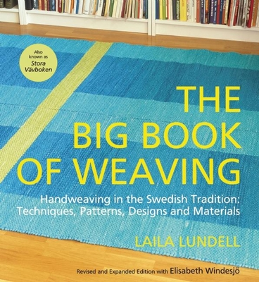 The Big Book of Weaving: Handweaving in the Swedish Tradition: Techniques, Patterns, Designs and Materials - Lundell, Laila, and Windesjo, Elisabeth