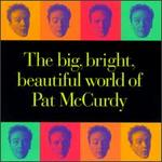 The Big, Bright Beautiful World of Pat McCurdy