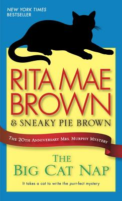 The Big Cat Nap: The 20th Anniversary Mrs. Murphy Mystery - Brown, Rita Mae, and Sneaky Pie Brown