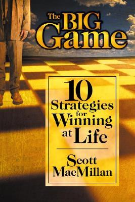 The Big Game: 10 Strategies for Winning at Life - MacMillan, Margaret