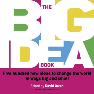 The Big Idea Book: Five Hundred New Ideas to Change the World in Ways Big and Small - Owen, David, Lord (Editor)