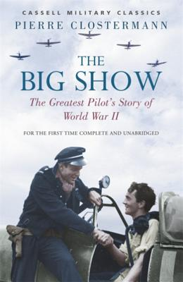 The Big Show: The Greatest Pilot's Story of World War II - Clostermann, Pierre