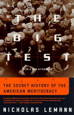 The Big Test: The Secret History of the American Meritocracy - Lemann, Nicholas, Professor, and Lemann, Nicholas (Afterword by)
