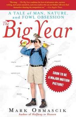 The Big Year: A Tale of Man, Nature, and Fowl Obsession - Obmascik, Mark