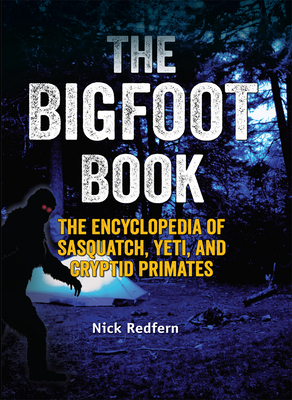 The Bigfoot Book: The Encyclopedia of Sasquatch, Yeti and Cryptid Primates - Redfern, Nick
