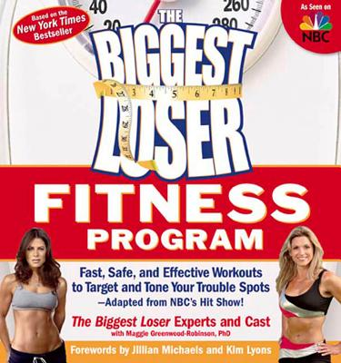 The Biggest Loser Fitness Program: Fast, Safe, and Effective Workouts to Target and Tone Your Trouble Spots--Adapted from Nbc's Hit Show! - Biggest Loser Experts and Cast, and Greenwood-Robinson, Maggie, PhD, PH D, and Michaels, Jillian (Foreword by)