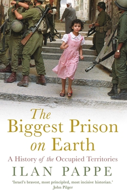The Biggest Prison on Earth: A History of the Occupied Territories - Pappe, Ilan