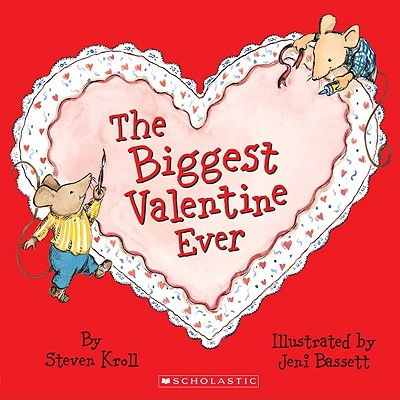 The Biggest Valentine Ever - Kroll, Steven, and Bassett, Jeni (Illustrator)