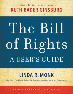 The Bill of Rights: A User's Guide - Monk, Linda R, and Ginsburg, Ruth Bader (Foreword by)