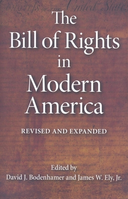 The Bill of Rights in Modern America - Bodenhamer, David J (Editor), and Ely, James W, Jr. (Editor)