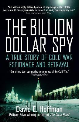 The Billion Dollar Spy: A True Story of Cold War Espionage and Betrayal - Hoffman, David E.