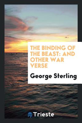 The Binding of the Beast: And Other War Verse - Sterling, George
