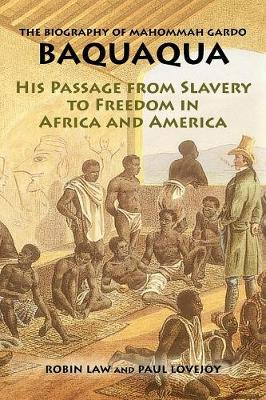 The Biography of Mahommah Gardo Baquaqua: His Passage from Slavery to Freedom in Africa and America - Baquaqua, Mahommah Gardo