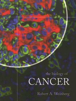The Biology of Cancer - Weinberg, Robert A, PhD