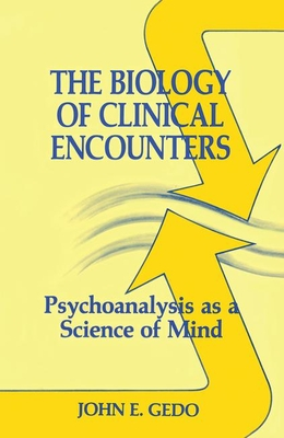 The Biology of Clinical Encounters: Psychoanalysis as a Science of Mind - Gedo, John E, Professor