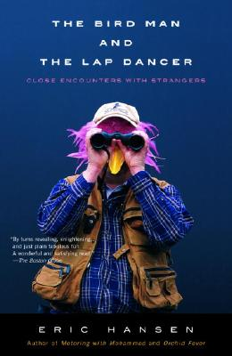 The Bird Man and the Lap Dancer: Close Encounters with Strangers - Hansen, Eric