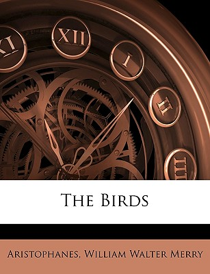 The Birds - Aristophanes, and Merry, William Walter