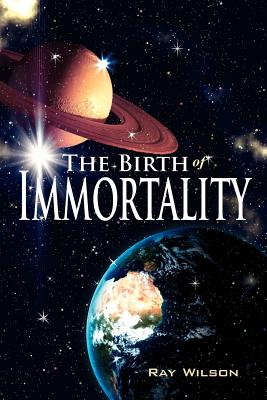 The Birth of Immortality - Wilson, Ray