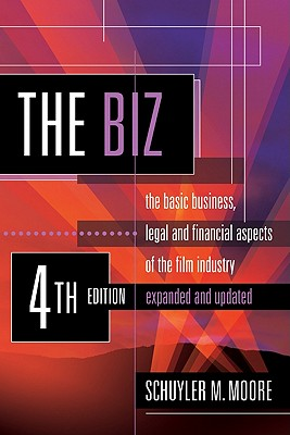 The Biz: The Basic Business, Legal and Financial Aspects of the Film Industry. - Moore, Schuyler M