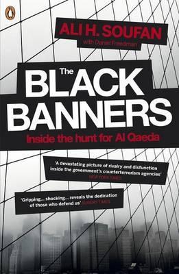 The Black Banners: Inside the Hunt for Al Qaeda - Soufan, Ali H.
