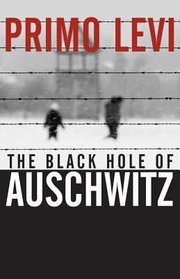 The Black Hole of Auschwitz - Levi, Primo, and Belpoliti, Marco (Editor), and Wood, Sharon (Translated by)