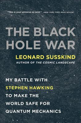 The Black Hole War: My Battle with Stephen Hawking to Make the World Safe for Quantum Mechanics - Susskind, Leonard