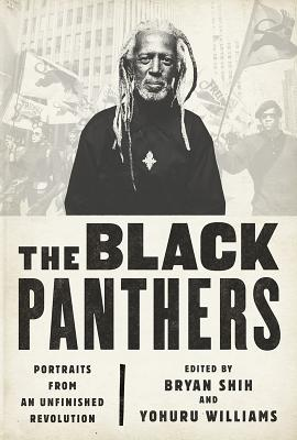 The Black Panthers: Portraits from an Unfinished Revolution - Shih, Bryan, and Williams, Yohuru, and Joseph, Peniel E (Introduction by)