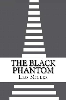 The Black Phantom - Miller, Leo Edward