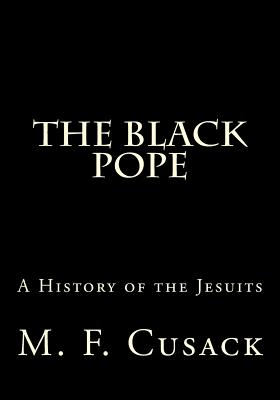 The Black Pope: A History of the Jesuits - Greene, Gerald E (Editor), and Cusack, M F