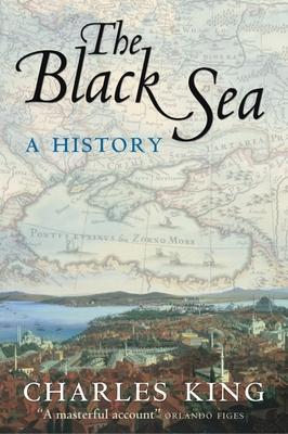 The Black Sea: A History - King, Charles