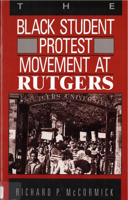 The Black Student Protest Movement at Rutgers - McCormick, Richard Patrick