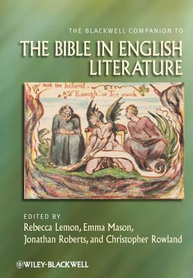 The Blackwell Companion to the Bible in English Literature - Lemon, Rebecca (Editor), and Mason, Emma (Editor), and Roberts, Jonathan (Editor)
