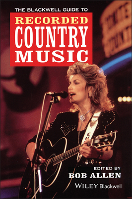 The Blackwell Guide to Recorded Country Music - Allen, Bob