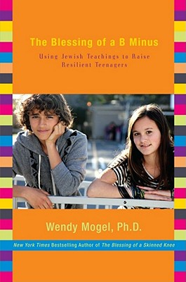 The Blessing of a B Minus: Using Jewish Teachings to Raise Resilient Teenagers -