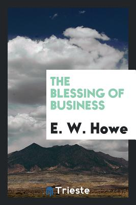 The Blessing of Business - Howe, E W