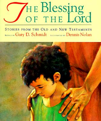 The Blessing of the Lord: Stories from the Old and New Testaments - Schmidt, Gary D, Professor