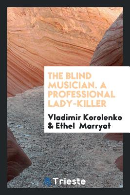 The Blind Musician. a Professional Lady-Killer - Korolenko, Vladimir, and Marryat, Ethel