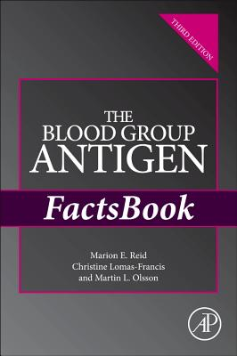 The Blood Group Antigen FactsBook - Reid, Marion E., and Lomas-Francis, Christine, and Olsson, Martin L.