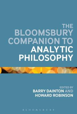The Bloomsbury Companion to Analytic Philosophy - Dainton, Barry (Editor), and Robinson, Howard (Editor)