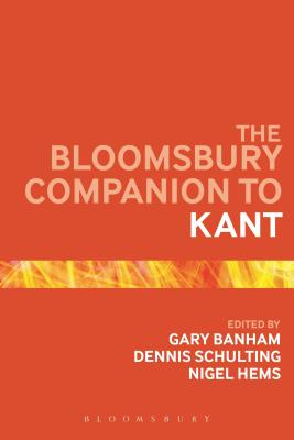 The Bloomsbury Companion to Kant - Banham, Gary (Editor), and Schulting, Dennis (Editor), and Hems, Nigel (Editor)