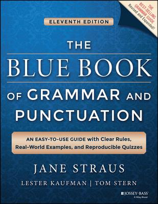 The Blue Book of Grammar and Punctuation: An Easy-To-Use Guide with Clear Rules, Real-World Examples, and Reproducible Quizzes - Straus, Jane, and Kaufman, Lester, and Stern, Tom (Editor)