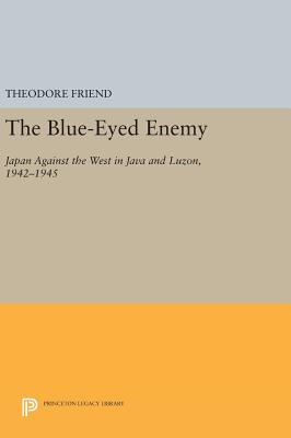 The Blue-Eyed Enemy: Japan against the West in Java and Luzon, 1942-1945 - Friend, Theodore