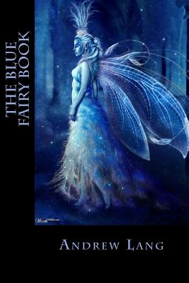 The Blue Fairy Book - Lang, Andrew, and Montoto, Natalie (Editor)